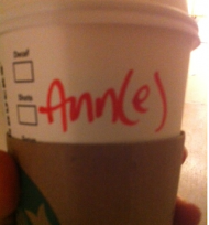Today's Starbucks Alter Ego: Ann(e)